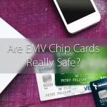 are emv chip cards really safe?