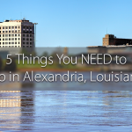 5 Things You NEED to Do in Alexandria, Louisiana