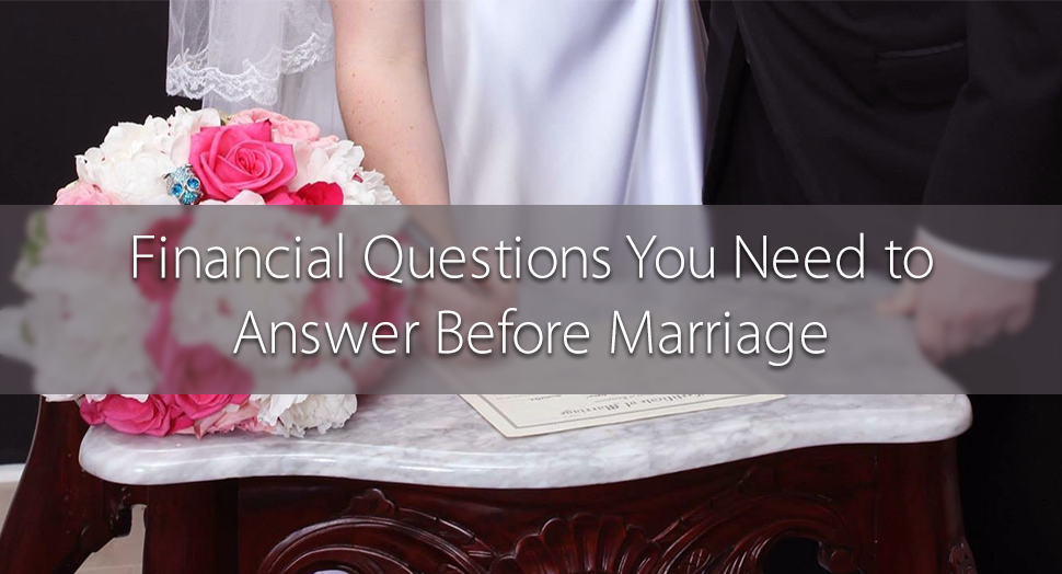 Financial Questions You Need to Answer Before Marriage
