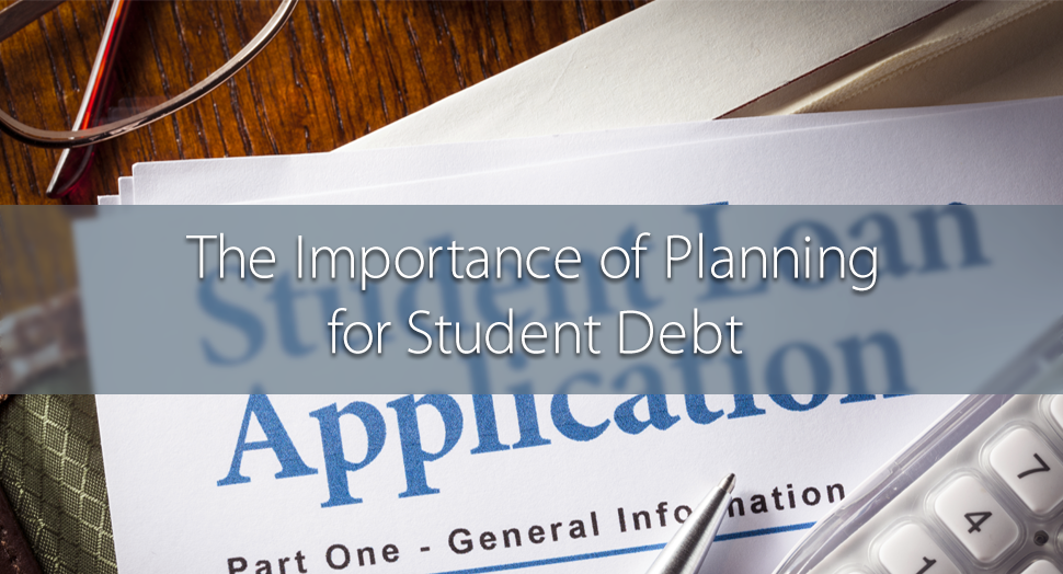 The importance of planning for student debt